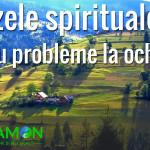 CAUZELE SPIRITUALE ep.1 – PENTRU PROBLEME LA OCHI (in general)