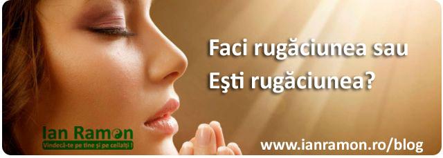 blog-ian-ramon-3-rugaciune-faci-sau-esti-ianramon-ro