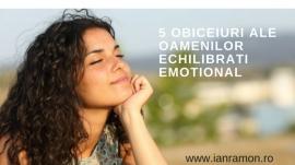 5 obiceiuri ale oamenilor echilibrati emotional